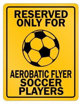 """ Reserved only for Aerobatic Flyer Soccer Players "" Parking Sign"
