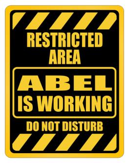 """ RESTRICTED AREA : Abel IS WORKING "" Parking Sign"
