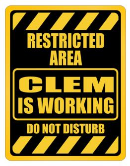 """ RESTRICTED AREA : Clem IS WORKING "" Parking Sign"