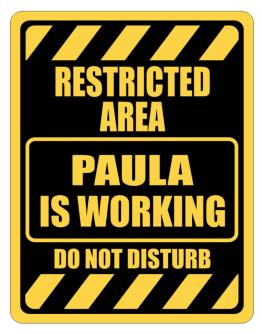 """ RESTRICTED AREA : Paula IS WORKING "" Parking Sign"