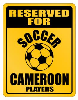 Reserved For Cameroon Players Parking Sign
