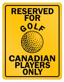 Reserved for golf Canadian Only Parking Sign
