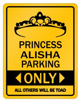 Princess Alisha Only All others will be toad Parking Sign