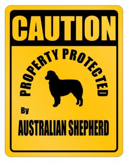 Caution property Australian Shepherd Parking Sign