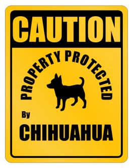 Caution property Chihuahua Parking Sign