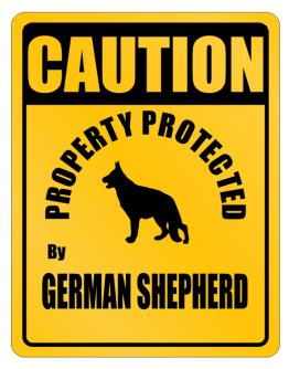 Caution property German Shepherd Parking Sign