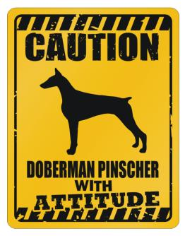 Caution Doberman Pinscher dog Attitude Parking Sign