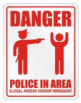 Danger Police In Area. Illegal Andean Condor Immigrant Parking Sign
