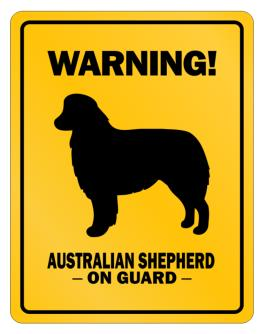 Warning! Australian ShepherdOn Guard Parking Sign