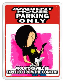 Ambient House Parking Only Violators Will Be Expelled From The Concert Parking Sign