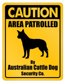 Caution Area Patrolled By Australian Cattle Dog Security Co. Parking Sign