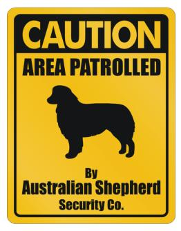 Caution Area Patrolled By Australian Shepherd Security Co. Parking Sign