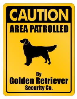 Caution Area Patrolled By Golden Retriever Security Co. Parking Sign