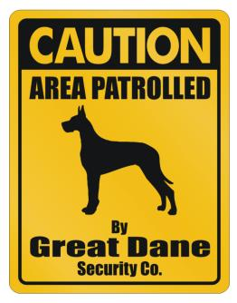 Caution Area Patrolled By Great Dane Security Co. Parking Sign