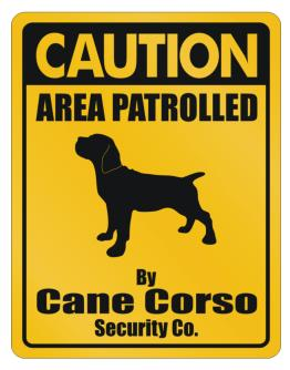 Caution Area Patrolled By Cane Corso Security Co. Parking Sign