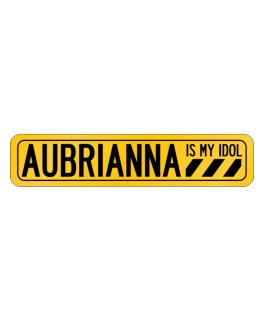 Aubrianna Is My Idol Street Sign