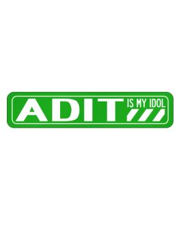 Adit Is My Idol Street Sign
