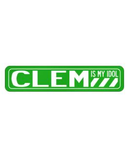 Clem Is My Idol Street Sign