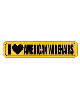 I Love American Wirehairs Street Sign