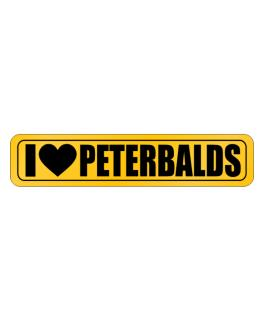 I Love Peterbalds Street Sign