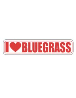 I Love Bluegrass Sign Street Sign