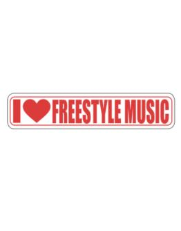 I Love Freestyle Music Sign Street Sign