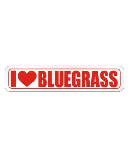 I LOVE Bluegrass Street Sign