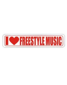 I LOVE Freestyle Music Street Sign