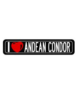 I Love Andean Condor sign 2 Street Sign