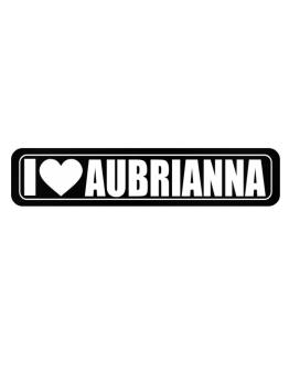 I Love Aubrianna womens name sign 2 Street Sign