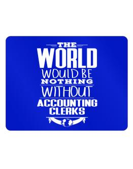 The world would be nothing without Accounting Clerks Parking Sign - Horizontal
