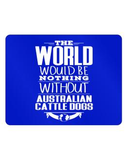 The world would be nothing without Australian Cattle Dogs Parking Sign - Horizontal
