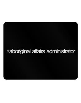Hashtag Aboriginal Affairs Administrator Parking Sign - Horizontal