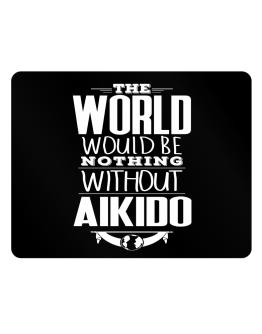The world would be nothing without Aikido Parking Sign - Horizontal