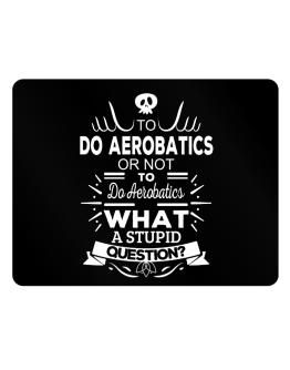 To do Aerobatics or not to do Aerobatics, What a stupid question? Parking Sign - Horizontal