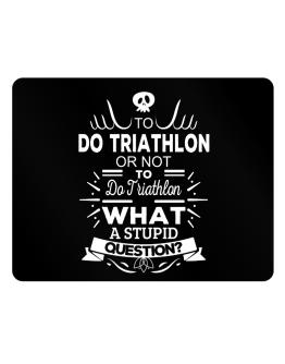 To do Triathlon or not to do Triathlon, What a stupid question? Parking Sign - Horizontal