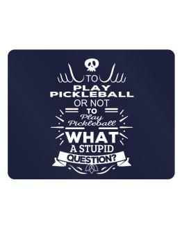 To play Pickleball or not to play Pickleball, What a stupid question? Parking Sign - Horizontal