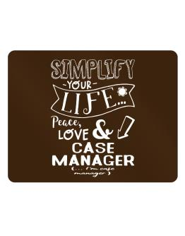 Simplify your life: Peace, love and Case Manager Parking Sign - Horizontal