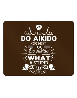 To do Aikido or not to do Aikido, What a stupid question? Parking Sign - Horizontal