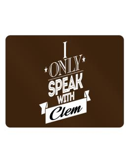 I only speak with Clem Parking Sign - Horizontal