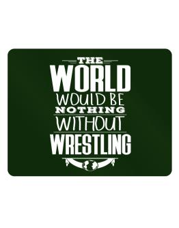 The world would be nothing without Wrestling Parking Sign - Horizontal