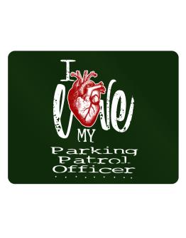 I love my Parking Patrol Officer hearts Parking Sign - Horizontal