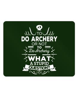 To do Archery or not to do Archery, What a stupid question? Parking Sign - Horizontal