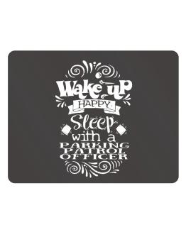 Wake up happy sleep with a Parking Patrol Officer Parking Sign - Horizontal
