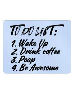 To Do List: Wake Up Drink Coffee Poop Be Awesome Parking Sign - Horizontal