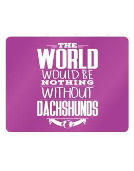 The world would be nothing without Dachshunds Parking Sign - Horizontal