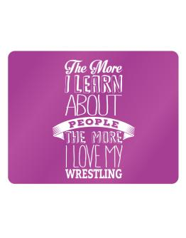 The more I learn about People the more I love my Wrestling Parking Sign - Horizontal