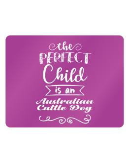 The perfect child is a Australian Cattle Dog Parking Sign - Horizontal