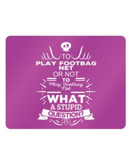 To play Footbag Net or not to play Footbag Net, What a stupid question? Parking Sign - Horizontal