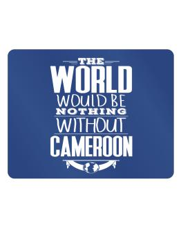 The world would be nothing without Cameroon Parking Sign - Horizontal
